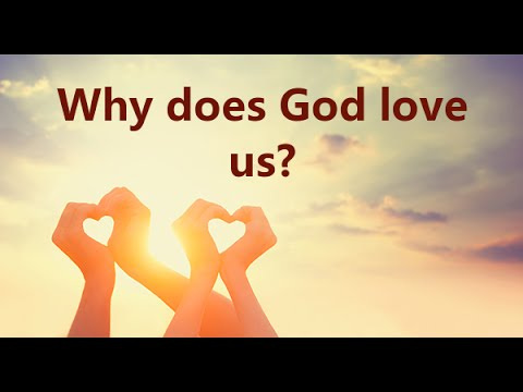 018 Why Does God Love Us?