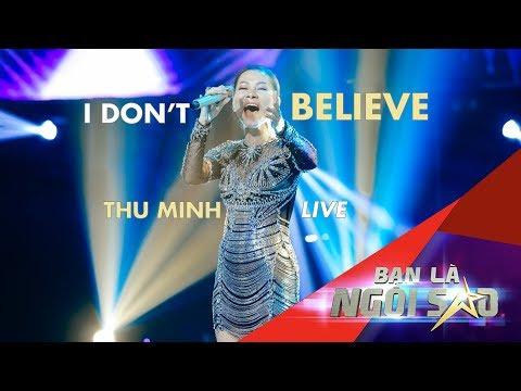 I DON'T BELIEVE (Live) | Giám khảo THU MINH bùng nổ với những nốt cao trào | Bạn Là Ngôi Sao