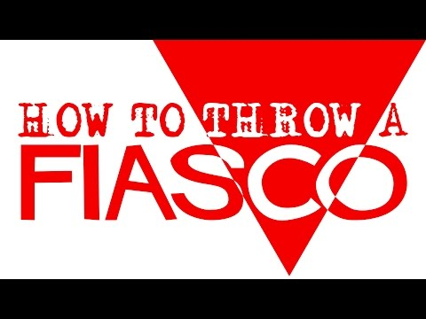 How to Throw a Fiasco - A Fiasco Primer - Fiasconauts