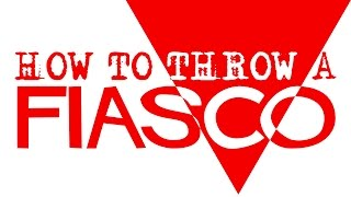How to Throw a Fiasco - A Fiasco Primer - Fiasconauts