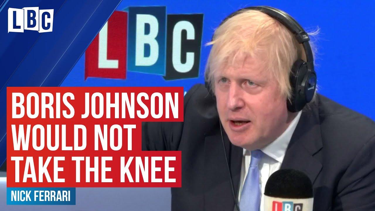 Boris Johnson tells LBC he would not take the knee for Black Lives Matter