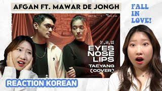 [REACTION KOREAN] Afgan ft. Mawar de Jongh - 'Eyes, Nose, Lips (Taeyang)' Cover | Reaksi