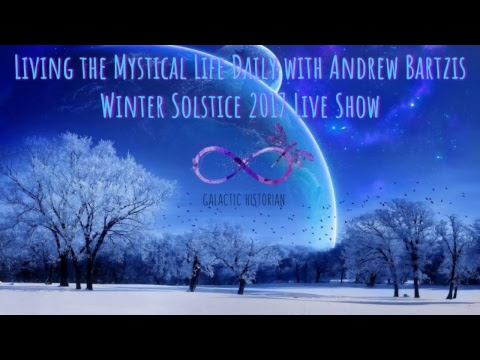 Andrew Bartzis - Living The Mystical Life Webcast - December 21, 2017
