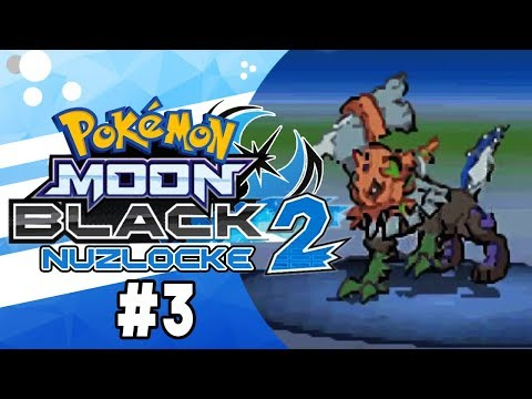 Pokemon Moon Black 2 Nuzlocke Part 3 YOU HAVE THAT! Pokemon NDS Rom Hack