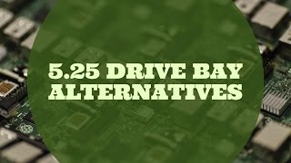 5 Alternatives For Your 5.25 Inch Drive Bays