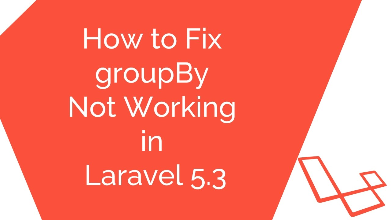 How to fix Group By not working in Laravel 5 3