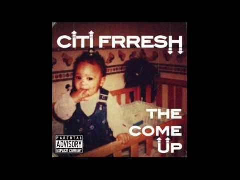 Citi Frresh 'The Come Up'