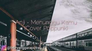 LIRIK ANJI - MENUNGGU KAMU POPPUNK (COVER by Jeje GuitarAddict ft Murdani Kahar)