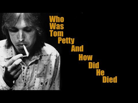 Who Was Tom Petty ? And How Did He Die !!!
