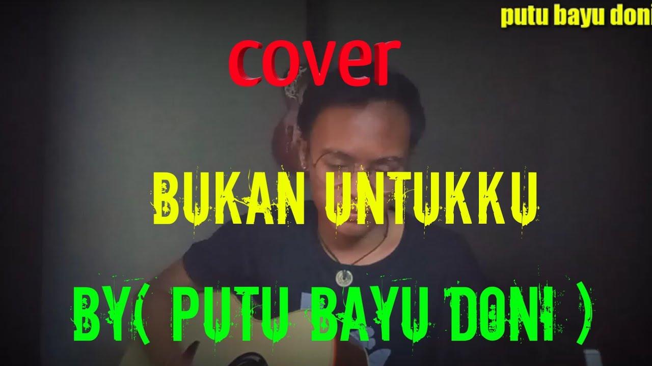 Cover bukan untukku by (putu bayu doni)