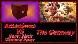 Amonimus VS Hugo: Black Diamond Fever (The Getaway)