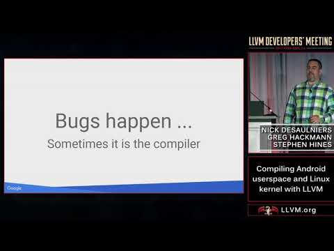 "2017 LLVM Developers' Meeting: ""Compiling Android userspace and Linux kernel with LLVM """
