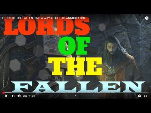 LORDS OF THE FALLEN  FIND A WAY TO GET TO ANNIHILATOR