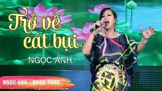 Trở Về Cát Bụi - Ngọc Ánh (MV Trữ Tình 2016)