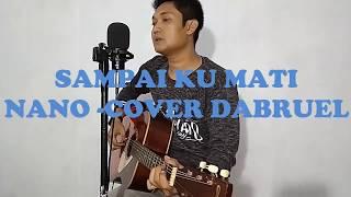 Download SAMPAI KU MATI - NANO ( COVER BY:WI2T DABRUEL )