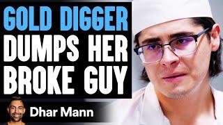 GOLD DIGGER Dumps Her BROKE GUY, She Lives To Regret It | Dhar Mann