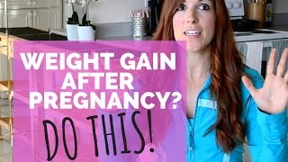 Weight Gain After Pregnancy? Here's What to Do | Pregnancy Weight Gain