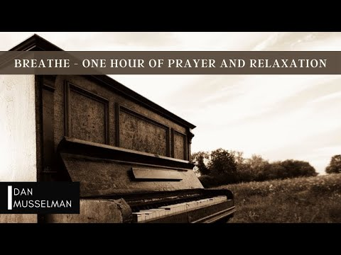 BREATHE - One Hour of Piano for Prayer and Relaxation