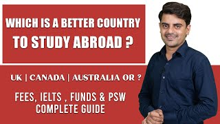 Which is a better country to Study Abroad ? | Study in UK, Canada, Australia  or ? | Student Visa