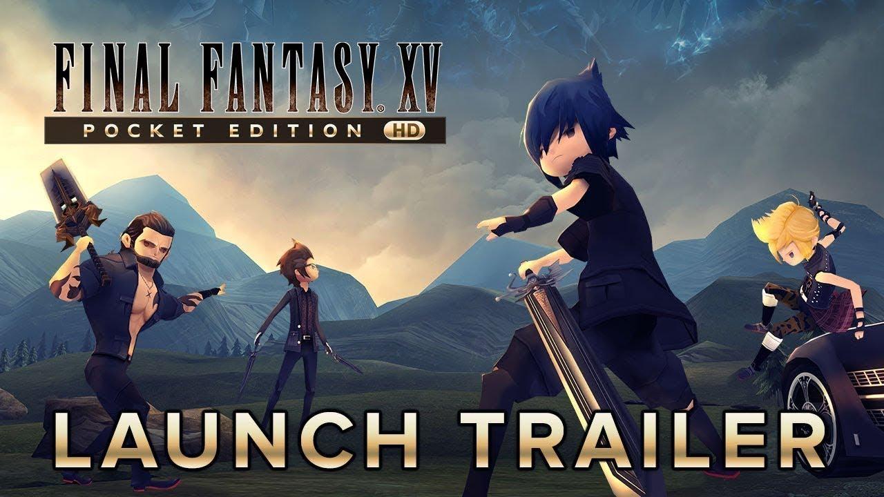 FINAL FANTASY XV POCKET EDITION HD – Launch Trailer - YouTube