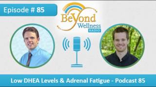 Low DHEA Levels & Adrenal Fatigue – Podcast #85