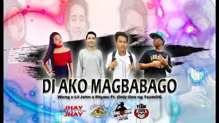 Di Ako Magbabago - Weng X Lil John X Rhyme Ft. Only One Ng Teamog (bersikulopro)
