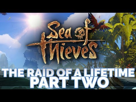 THE RAID OF A LIFETIME PART TWO - Sea of Thieves Ep 6 w/ The
