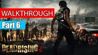 Dead Rising 3 Gameplay Walkthrough Part 6 | Dead Rising 3 Gameplay Xbox One