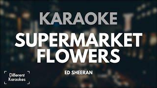 Ed Sheeran - Supermarket Flowers (Karaoke)