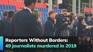 Reporters Without Borders: 49 journalists murdered in 2019 Forty-nine journalists were killed across the world in 2019, Reporters Without Borders said Tuesday, adding that it was the lowest death toll in 16 years., From YouTubeVideos