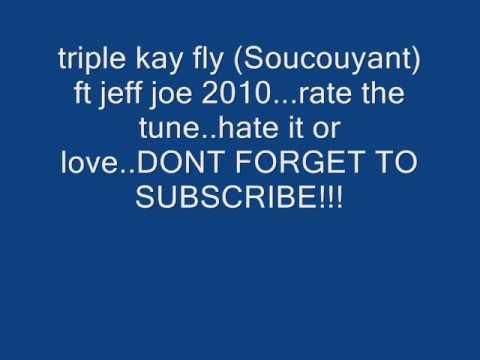 Triple kay - fly (Soucouyant) ft jeff joe 2010