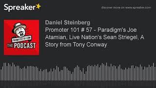 Promoter 101 # 57 - Paradigm's Joe Atamian, Live Nation's Sean Striegel, A Story from Tony Conway