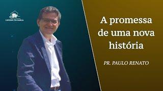 A promessa de uma nova história - Pr. Paulo Renato - 13-01-2021