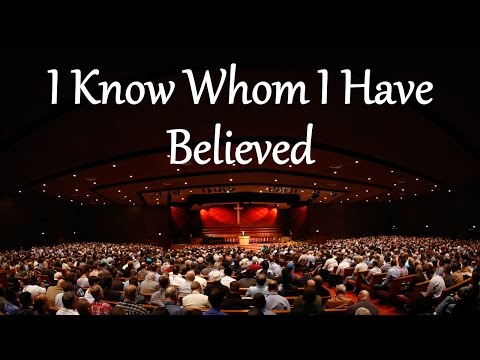 I Know Whom I Have Believed