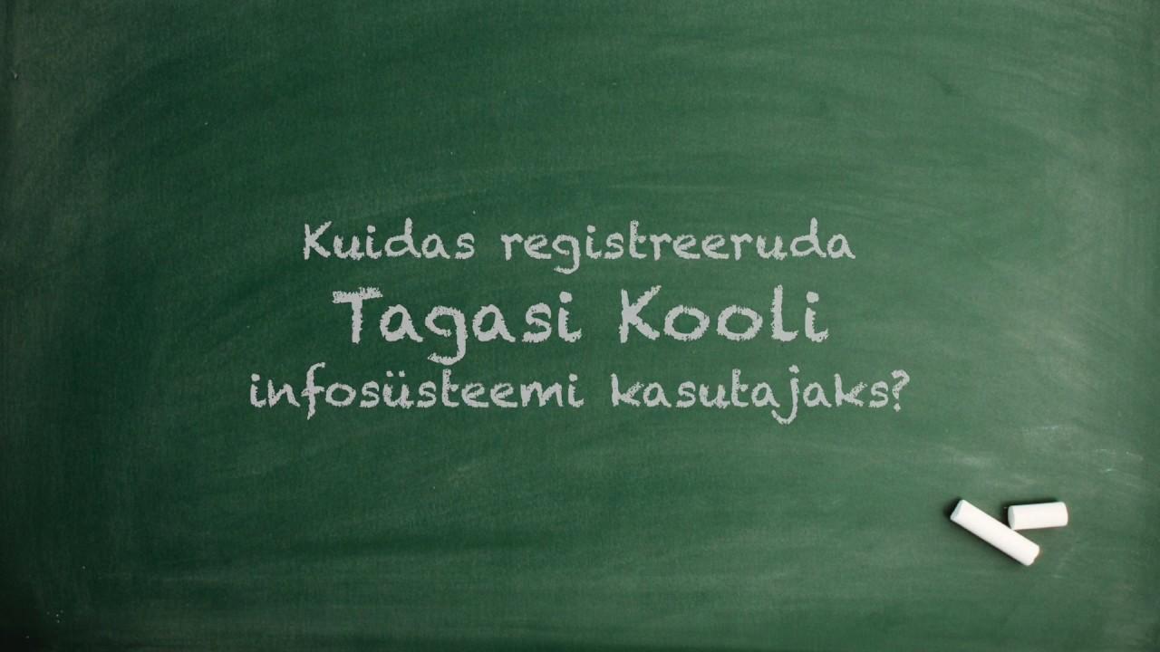 Kuidas registreeruda Tagasi Kooli infosüsteemi kasutajaks?