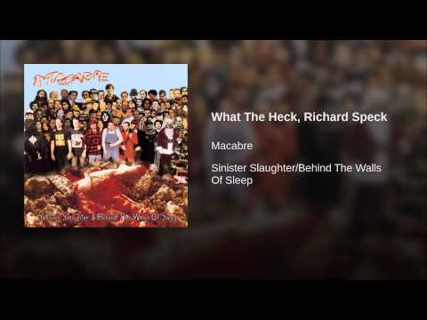 What The Heck, Richard Speck