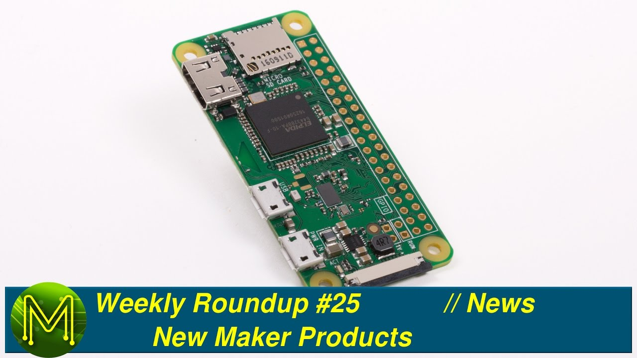 Weekly Roundup #25 - New Maker Products