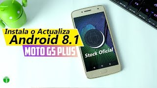 Instala Android 8.1 Oreo  Oficial Stock Moto G5 Plus | Tecnocat