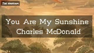 You are my sunshine - Charles McDonald (lyrics video)
