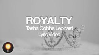 Royalty - Tasha Cobbs Leonard (Lyrics) i am royalty