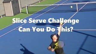 Tennis Serve: Slice serve challenge...Can You Do This?