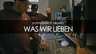 DJ STYLEWARZ FT. DELANO - WAS WIR LIEBEN