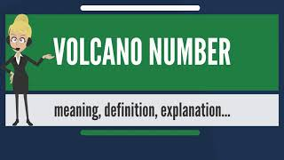 What is VOLCANO NUMBER? What does VOLCANO NUMBER mean? VOLCANO NUMBER meaning & explanation