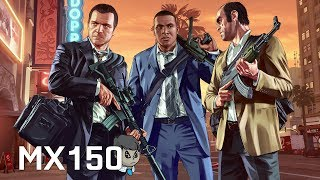 Mx150 \ Grand Theft Auto V \ Gameplay on 1080p - 768p - 720p