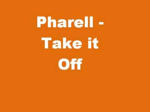Pharell-Take it Off (Lyrics in Description)