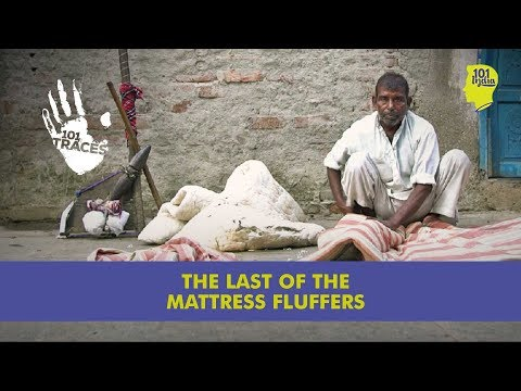 The Last Of The Mattress Fluffers | 101 Traces | Unique Stories From India