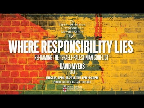 Where Responsibility Lies: Reframing The Israeli-Palestinian Conflict - Lecture By David Myers