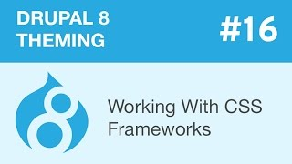 Drupal 8 Theming - Part 16 - Working With CSS Frameworks