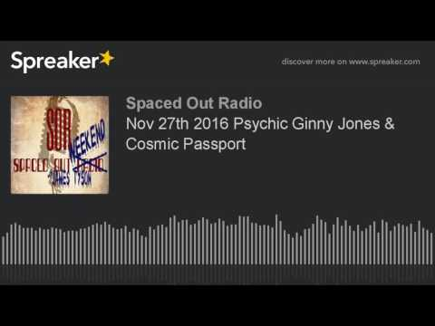 Nov 27th 2016 Psychic Ginny Jones & Cosmic Passport Radio