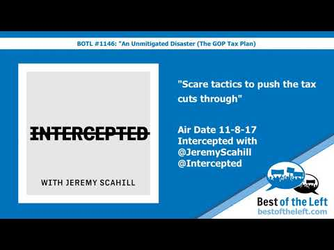 Scare tactics to push the tax cuts through - @Intercepted w @JeremyScahill - Air Date 11-8-17
